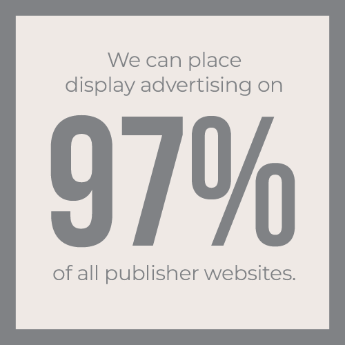We can place display advertising on 97% of all publisher websites